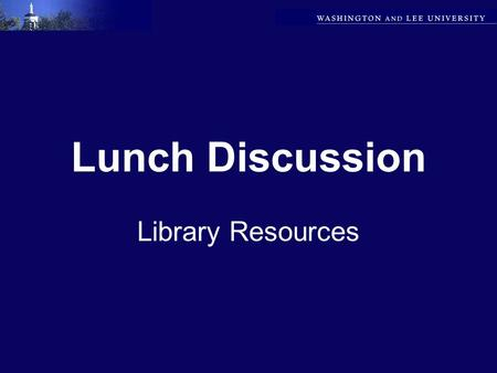Lunch Discussion Library Resources. Deadline is Approaching! Does W&L want to commit to another three years of Web of Science? Deadline is June 15.