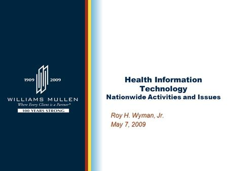 Health Information Technology Nationwide Activities and Issues Roy H. Wyman, Jr. May 7, 2009.