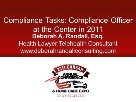 Compliance Tasks: Compliance Officer at the Center in 2011 Deborah A. Randall, Esq. Health Lawyer;Telehealth Consultant www.deborahrandallconsulting.com.