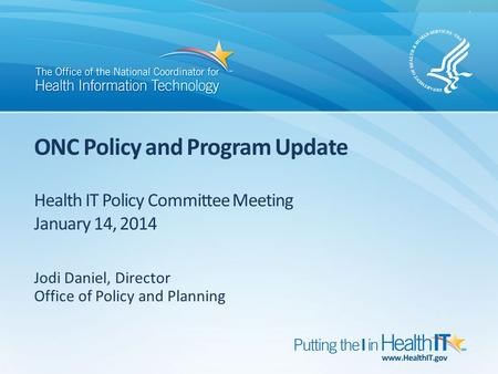 ONC Policy and Program Update Health IT Policy Committee Meeting January 14, 2014 Jodi Daniel, Director Office of Policy and Planning.