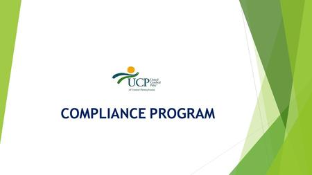 COMPLIANCE PROGRAM. Agenda  Initial Scenarios  Review of General Compliance Information  Review UCP's Compliance Program  Questions and Discussion.