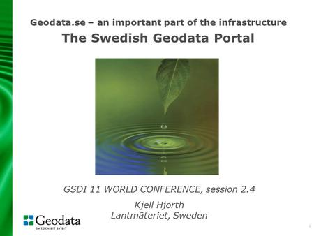 1 Geodata.se – an important part of the infrastructure The Swedish Geodata Portal GSDI 11 WORLD CONFERENCE, session 2.4 Kjell Hjorth Lantmäteriet, Sweden.