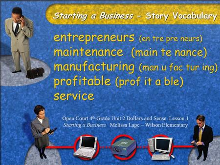 Starting a Business - Story Vocabulary entrepreneurs (en tre pre neurs) maintenance (main te nance) manufacturing (man u fac tur ing) profitable (prof.