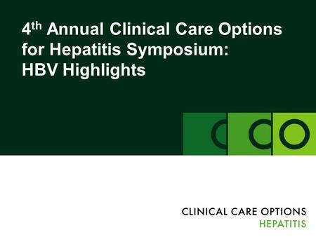 4 th Annual Clinical Care Options for Hepatitis Symposium: HBV Highlights.