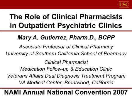 The Role of Clinical Pharmacists in Outpatient Psychiatric Clinics Mary A. Gutierrez, Pharm.D., BCPP Associate Professor of Clinical Pharmacy University.