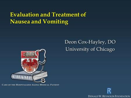 Evaluation and Treatment of Nausea and Vomiting Deon Cox-Hayley, DO University of Chicago.
