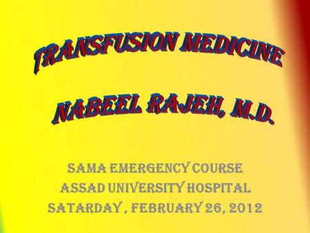 SAMA EMERGENCY COURSE Assad University hospital Satarday, February 26, 2012.