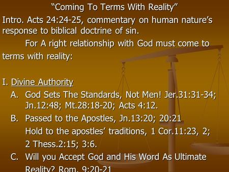 """Coming To Terms With Reality"" Intro. Acts 24:24-25, commentary on human nature's response to biblical doctrine of sin. For A right relationship with God."
