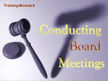 Training Module 8. What You'll Learn in This Module How to Conduct Board Meetings using Parliamentary Procedures Example Board Meeting Agenda Making and.