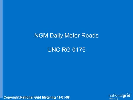 Copyright National Grid Metering 11-01-08 NGM Daily Meter Reads UNC RG 0175.