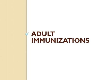 ADULT IMMUNIZATIONS. RECOMMENDED ADULT VACCINES Tdap/Td—Tetanus, Diphtheria, Pertussis (every 10 years) HPV—Human Papillomavirus (3 doses 11-26 years.