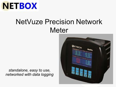 NetVuze Precision Network Meter standalone, easy to use, networked with data logging.
