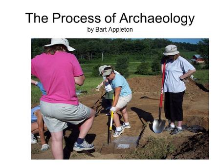 The Process of Archaeology by Bart Appleton. Ask a Question About Past Peoples.