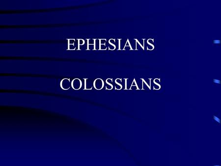 EPHESIANS COLOSSIANS. PRISON EPISTLES Paul's First Roman Imprisonment EPISTLE DESTINATION FOUNDING OCCASION PURPOSE THEME Ephesians Circular Letter Paul.
