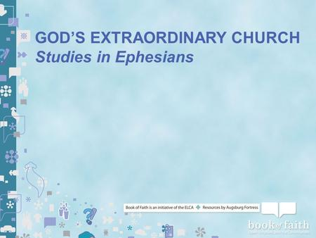 GOD'S EXTRAORDINARY CHURCH Studies in Ephesians. EPHESIANS 1:3-14 Are We Building in Love?