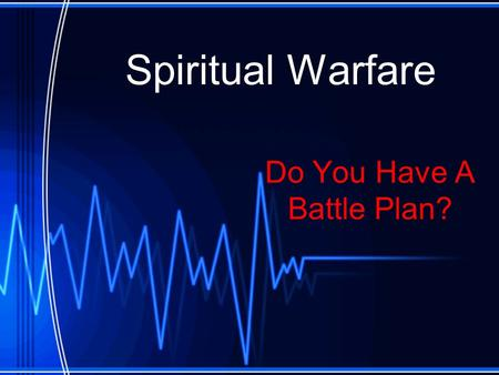 Spiritual Warfare Do You Have A Battle Plan?. Satan is Real!