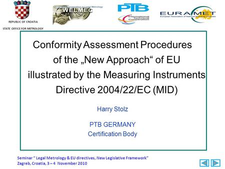 "REPUBLIC OF CROATIA STATE OFFICE FOR METROLOGY Conformity Assessment Procedures of the ""New Approach"" of EU illustrated by the Measuring Instruments Directive."
