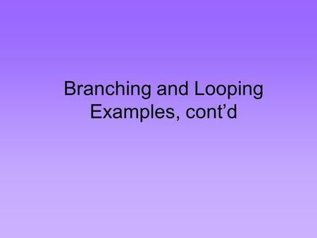 Branching and Looping Examples, cont'd. Remember the generic triple jump world…