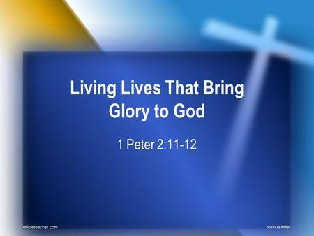 Living Lives That Bring Glory to God 1 Peter 2:11-12.