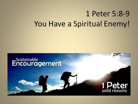 1 Peter 5:8-9 You Have a Spiritual Enemy!. 95 The World (1 John 2:15) The Flesh (1 Peter 2:11) The Devil (1 Peter 5:8-9) ENEMIES AT WORK.