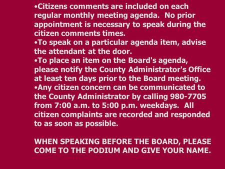 Citizens comments are included on each regular monthly meeting agenda. No prior appointment is necessary to speak during the citizen comments times. To.