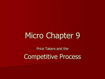 Micro Chapter 9 Price Takers and the Competitive Process.