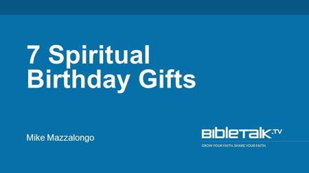 Mike Mazzalongo 7 Spiritual Birthday Gifts. 7 Gifts 1.Purity just as He chose us in Him before the foundation of the world, that we would be holy and.