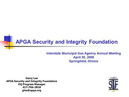 Gerry Lee APGA Security and Integrity Foundation OQ Program Manager 417-766-2818 APGA Security and Integrity Foundation Interstate Municipal.