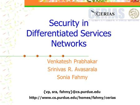 {vp, sra,  Security in Differentiated Services Networks Venkatesh Prabhakar Srinivas R.