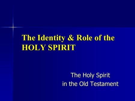 The Identity & Role of the HOLY SPIRIT The Holy Spirit in the Old Testament.