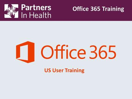 US User Training Office 365 Training. Our Case for Change Partners in Health's new hosted Microsoft Office 365 solution allows users to access their email.