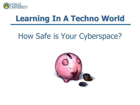 Learning In A Techno World How Safe is Your Cyberspace?