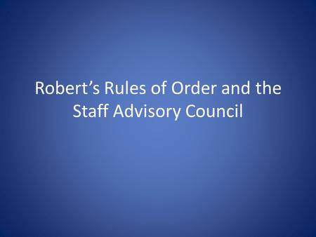 Robert's Rules of Order and the Staff Advisory Council.