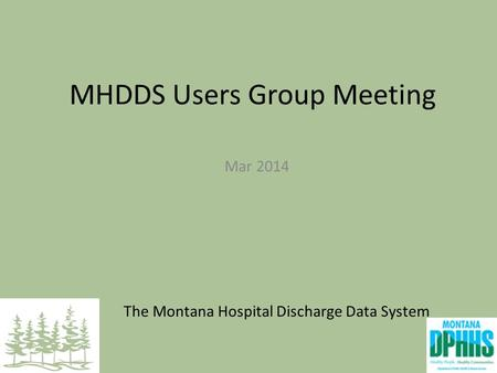 The Montana Hospital Discharge Data System MHDDS Users Group Meeting Mar 2014.
