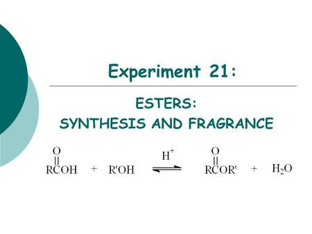 Experiment 21: ESTERS: SYNTHESIS AND FRAGRANCE Objectives:  To synthesize an ester from acetic acid with isoamyl alcohol under reflux.  To purify your.
