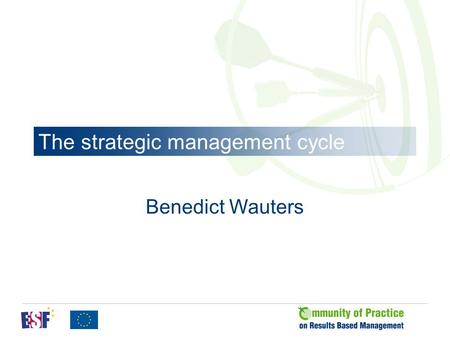 The strategic management cycle Benedict Wauters. Six core RBM practices 1. Orientation of the PMO (programme management organisation) is clear 2. The.