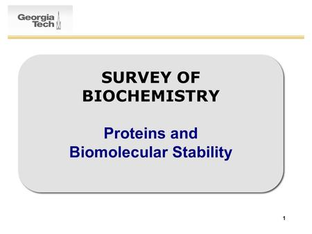 1 SURVEY OF BIOCHEMISTRY Proteins and Biomolecular Stability.