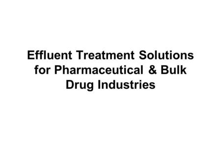 Effluent Treatment Solutions for Pharmaceutical & Bulk Drug Industries.