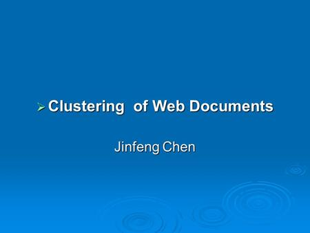  Clustering of Web Documents Jinfeng Chen. Zhong Su, Qiang Yang, HongHiang Zhang, Xiaowei Xu and Yuhen Hu, Correlation- based Document Clustering using.