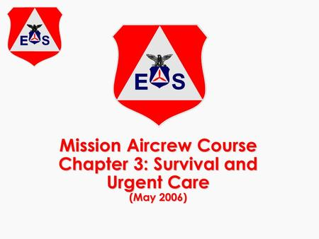 Mission Aircrew Course Chapter 3: Survival and Urgent Care (May 2006)
