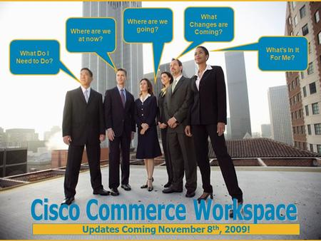 1 © 2006 Cisco Systems, Inc. All rights reserved.Cisco Confidential Commerce Workspace Q2'10 Awareness Package Where are we at now? Where are we going?
