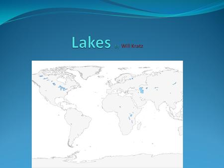 What is a lake? A lake is a topographic depression (basin) in the landscape that collects water Lakes can be made by shifting tectonic plates, volcanism,