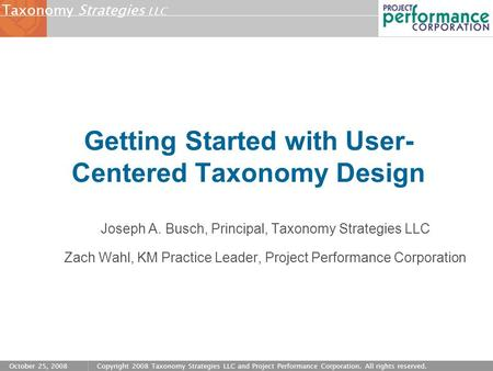 Strategies LLC Taxonomy October 25, 2008Copyright 2008 Taxonomy Strategies LLC and Project Performance Corporation. All rights reserved. Getting Started.