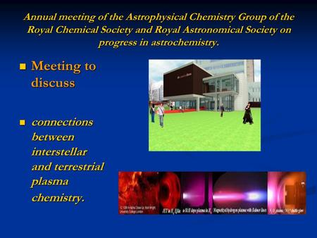 Annual meeting of the Astrophysical Chemistry Group of the Royal Chemical Society and Royal Astronomical Society on progress in astrochemistry. Meeting.