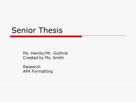 senior thesis objectives A senior honors thesis is an extended paper (approx 60-80 pages) on a selected topic, which you examine in detail you take this as a year long, two-credit course topics can develop from field research you conducted during a public anthropology seminar, during study abroad, or during summer.