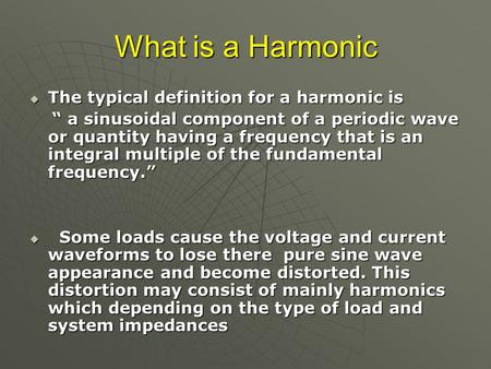 "What is a Harmonic  The typical definition for a harmonic is "" a sinusoidal component of a periodic wave or quantity having a frequency that is an integral."