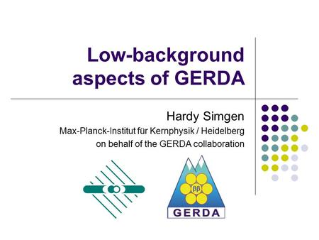 Low-background aspects of GERDA Hardy Simgen Max-Planck-Institut für Kernphysik / Heidelberg on behalf of the GERDA collaboration.