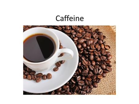 Caffeine. Caffeine Molecule Adenosine Molecule Adenosine is a neuromodulator that decreases the rate of nerve firing and slows release of other neurotransmitters.