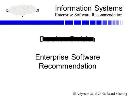 Information Systems Enterprise Software Recommendation Durakon Division Enterprise Software Recommendation JBA System 21, 5-26-98 Board Meeting.