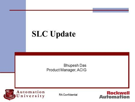 RA Confidential SLC Update Bhupesh Das Product Manager, ACIG.